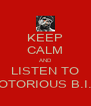KEEP CALM AND LISTEN TO NOTORIOUS B.I.G - Personalised Poster A4 size