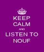 KEEP CALM AND LISTEN TO NOUF - Personalised Poster A4 size