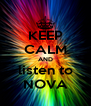 KEEP CALM AND listen to NOVA - Personalised Poster A4 size