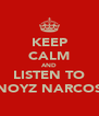 KEEP CALM AND LISTEN TO NOYZ NARCOS - Personalised Poster A4 size