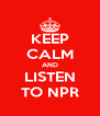 KEEP CALM AND LISTEN TO NPR - Personalised Poster A4 size