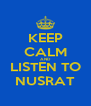 KEEP CALM AND LISTEN TO NUSRAT - Personalised Poster A4 size