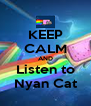 KEEP CALM AND Listen to Nyan Cat - Personalised Poster A4 size