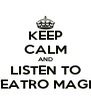 KEEP CALM AND LISTEN TO O TEATRO MAGICO - Personalised Poster A4 size