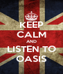 KEEP CALM AND LISTEN TO OASIS - Personalised Poster A4 size