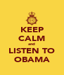 KEEP CALM and LISTEN TO OBAMA - Personalised Poster A4 size