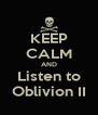 KEEP CALM AND Listen to Oblivion II - Personalised Poster A4 size