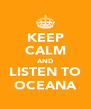 KEEP CALM AND LISTEN TO OCEANA - Personalised Poster A4 size