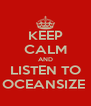 KEEP CALM AND LISTEN TO OCEANSIZE  - Personalised Poster A4 size
