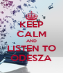 KEEP CALM AND LISTEN TO ODESZA - Personalised Poster A4 size