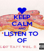 KEEP CALM AND LISTEN TO  OF - Personalised Poster A4 size