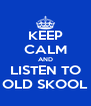KEEP CALM AND LISTEN TO OLD SKOOL - Personalised Poster A4 size