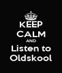 KEEP CALM AND Listen to Oldskool - Personalised Poster A4 size