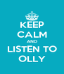 KEEP CALM AND LISTEN TO OLLY - Personalised Poster A4 size
