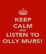 KEEP CALM AND LISTEN TO OLLY MURS! - Personalised Poster A4 size