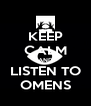 KEEP CALM AND LISTEN TO OMENS - Personalised Poster A4 size