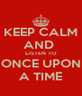 KEEP CALM AND  LISTEN TO ONCE UPON A TIME - Personalised Poster A4 size