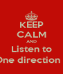 KEEP CALM AND Listen to One direction (: - Personalised Poster A4 size