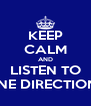 KEEP CALM AND LISTEN TO ONE DIRECTION!! - Personalised Poster A4 size