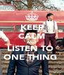 KEEP CALM AND LISTEN TO  ONE THING  - Personalised Poster A4 size