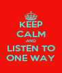 KEEP CALM AND LISTEN TO ONE WAY - Personalised Poster A4 size