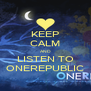 KEEP CALM AND LISTEN TO ONEREPUBLIC - Personalised Poster A4 size