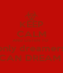KEEP CALM AND LISTEN TO  only dreamers CAN DREAM  - Personalised Poster A4 size