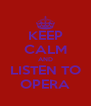 KEEP CALM AND LISTEN TO OPERA - Personalised Poster A4 size