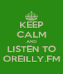KEEP CALM AND LISTEN TO OREILLY.FM - Personalised Poster A4 size