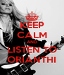 KEEP CALM AND LISTEN TO ORIANTHI - Personalised Poster A4 size