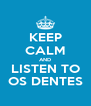 KEEP CALM AND LISTEN TO OS DENTES - Personalised Poster A4 size