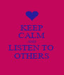 KEEP CALM AND LISTEN TO  OTHERS - Personalised Poster A4 size