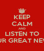 KEEP CALM AND LISTEN TO OUR GREAT NEWS - Personalised Poster A4 size