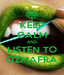 KEEP CALM AND LISTEN TO OZMAFRA - Personalised Poster A4 size