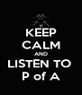 KEEP CALM AND LISTEN TO  P of A - Personalised Poster A4 size