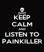 KEEP CALM AND LISTEN TO PAINKILLER - Personalised Poster A4 size