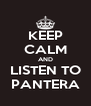 KEEP CALM AND LISTEN TO PANTERA - Personalised Poster A4 size