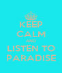 KEEP CALM AND LISTEN TO PARADISE - Personalised Poster A4 size