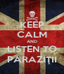 KEEP CALM AND LISTEN TO PARAZIŢII - Personalised Poster A4 size