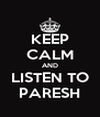 KEEP CALM AND LISTEN TO PARESH - Personalised Poster A4 size