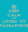 KEEP CALM AND LISTEN  TO PASSAPORTE - Personalised Poster A4 size