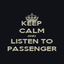 KEEP CALM AND LISTEN TO PASSENGER - Personalised Poster A4 size