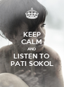 KEEP CALM AND LISTEN TO PATI SOKOL - Personalised Poster A4 size