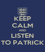KEEP CALM AND LISTEN TO PATRICK - Personalised Poster A4 size