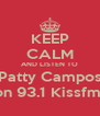 KEEP CALM AND LISTEN TO Patty Campos on 93.1 Kissfm! - Personalised Poster A4 size