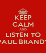 KEEP CALM AND LISTEN TO PAUL BRANDT - Personalised Poster A4 size