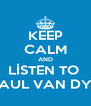 KEEP CALM AND LİSTEN TO  PAUL VAN DYK - Personalised Poster A4 size