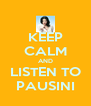 KEEP CALM AND LISTEN TO PAUSINI - Personalised Poster A4 size