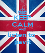 KEEP CALM AND listen to  pavit - Personalised Poster A4 size