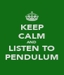 KEEP CALM AND LISTEN TO PENDULUM - Personalised Poster A4 size